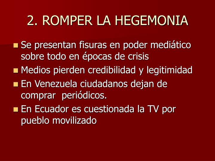 2. ROMPER LA HEGEMONIA