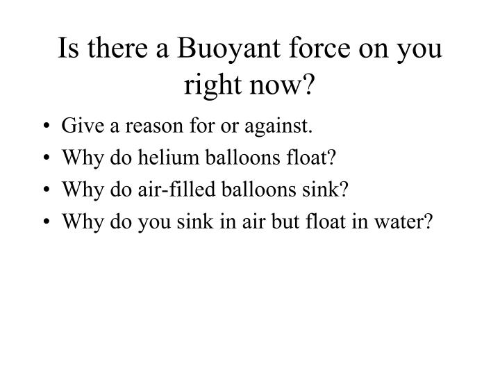 Is there a Buoyant force on you right now?