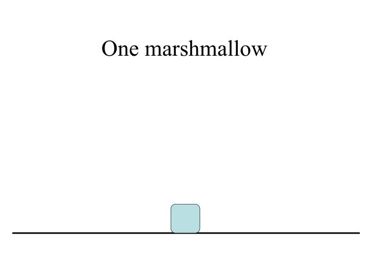 One marshmallow