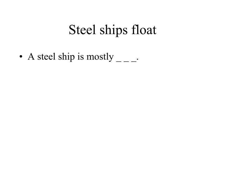Steel ships float
