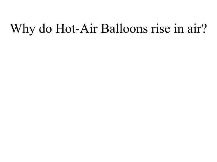 Why do Hot-Air Balloons rise in air?