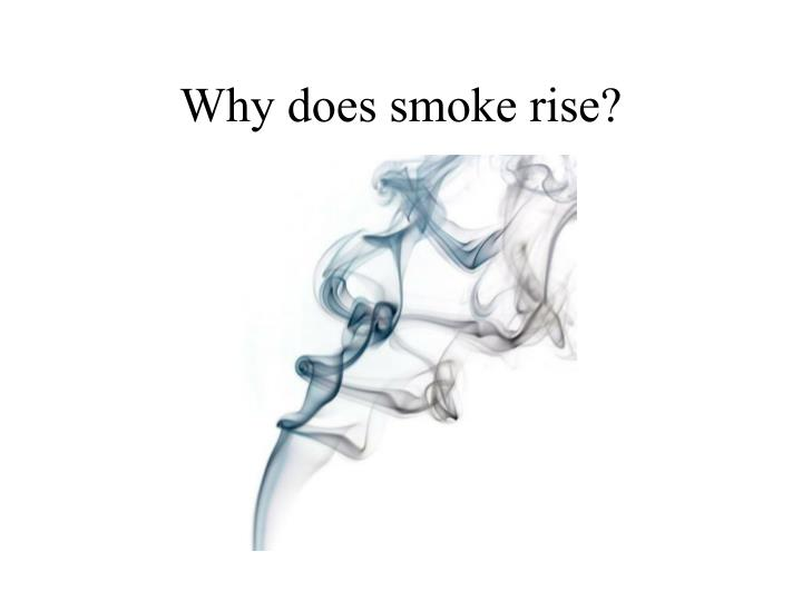 Why does smoke rise?