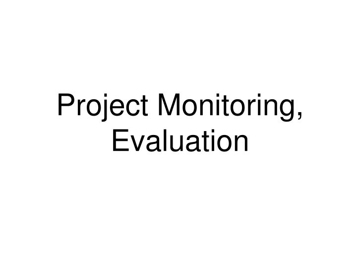 Project Monitoring, Evaluation