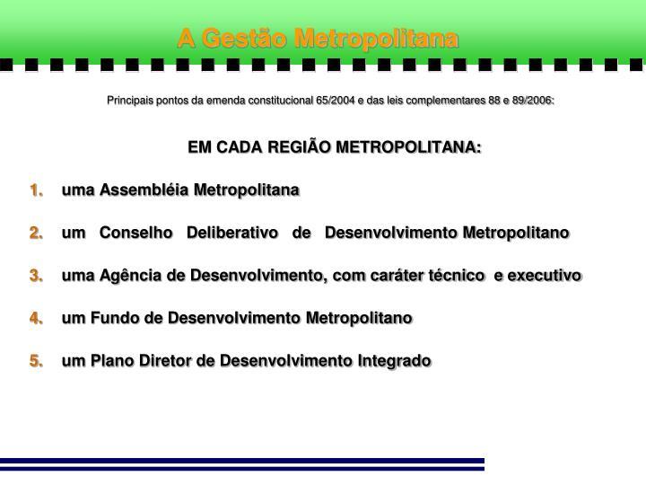 EM CADA REGIÃO METROPOLITANA: