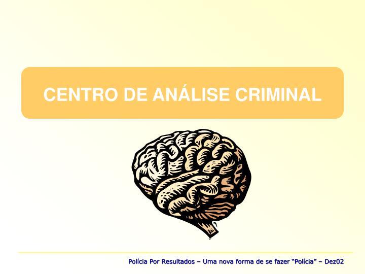 CENTRO DE ANÁLISE CRIMINAL
