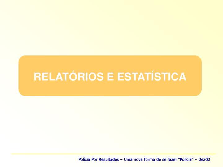 RELATÓRIOS E ESTATÍSTICA