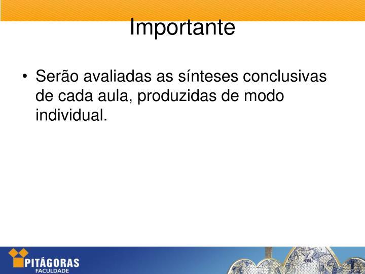 Serão avaliadas as sínteses conclusivas de cada aula, produzidas de modo individual.