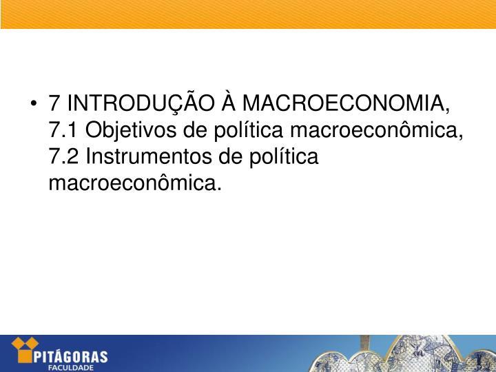 7 INTRODUÇÃO À MACROECONOMIA, 7.1 Objetivos de política macroeconômica, 7.2 Instrumentos de política macroeconômica.