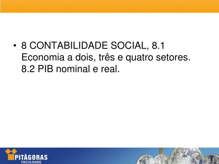 8 CONTABILIDADE SOCIAL, 8.1 Economia a dois, três e quatro setores. 8.2 PIB nominal e real.