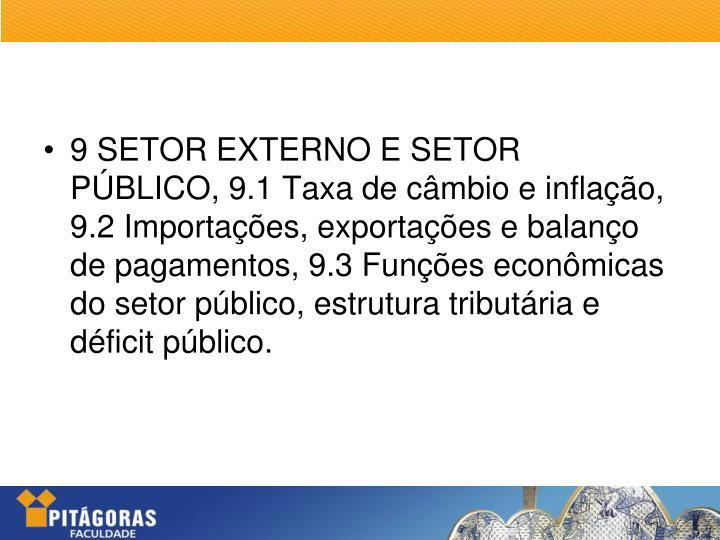 9 SETOR EXTERNO E SETOR PÚBLICO, 9.1 Taxa de câmbio e inflação, 9.2 Importações, exportações e balanço de pagamentos, 9.3 Funções econômicas do setor público, estrutura tributária e déficit público.