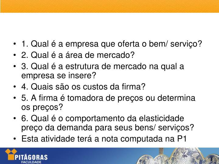 1. Qual é a empresa que oferta o bem/ serviço?