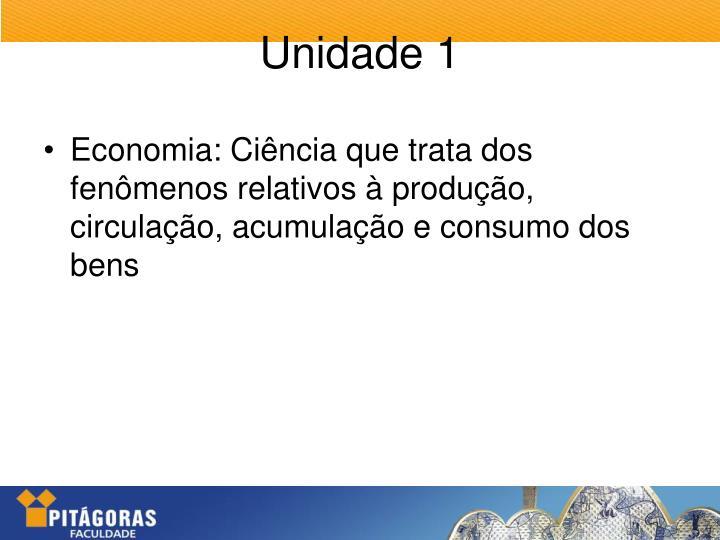 Economia: Ciência que trata dos fenômenos relativos à produção, circulação, acumulação e consumo dos bens