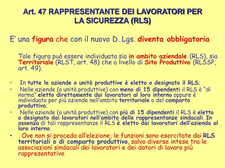 Art. 47 RAPPRESENTANTE DEI LAVORATORI PER LA SICUREZZA (RLS)