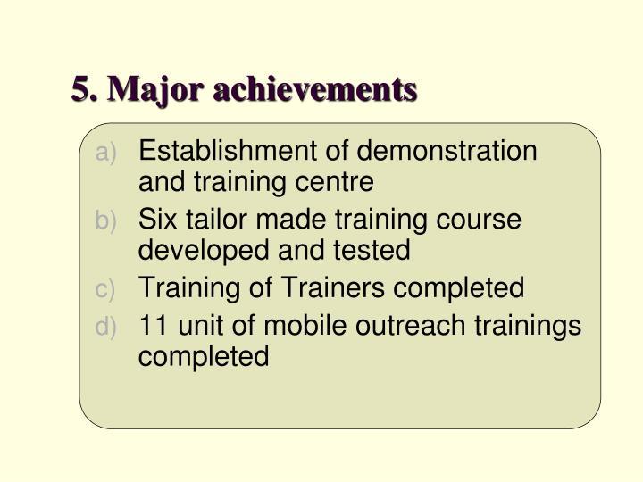 5. Major achievements
