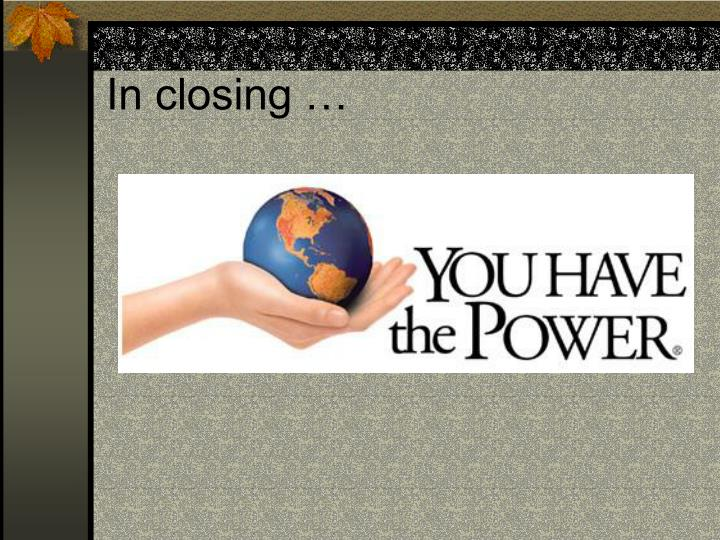 In closing …