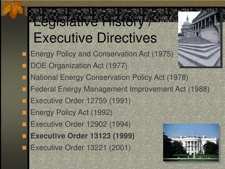 Legislative History /    Executive Directives