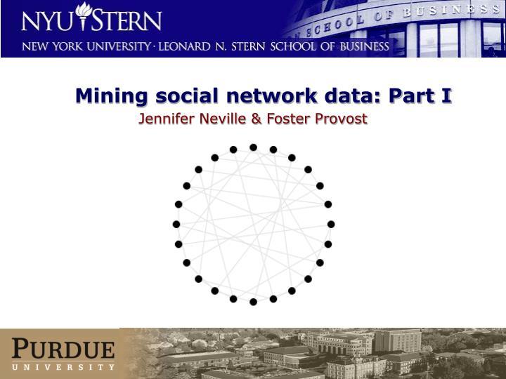 Mining social network data: Part I