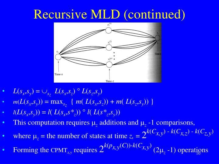 Recursive MLD (continued)