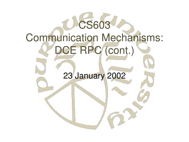 Cs603 communication mechanisms dce rpc cont