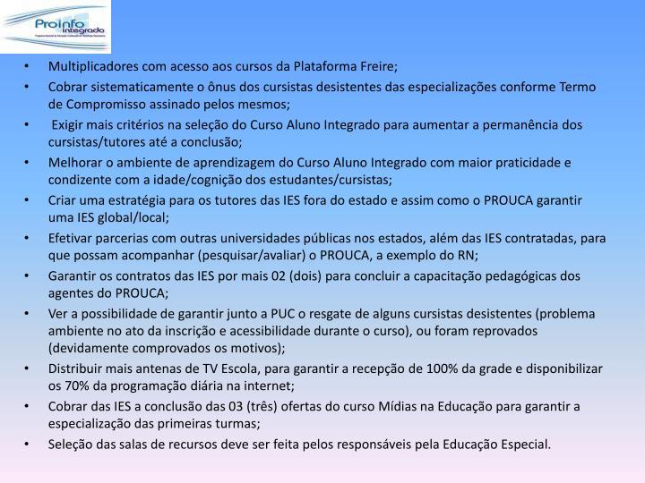 Multiplicadores com acesso aos cursos da Plataforma Freire;