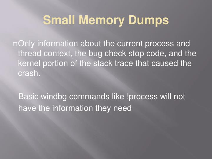 Small Memory Dumps