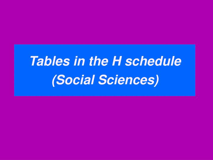 Tables in the H schedule (Social Sciences)