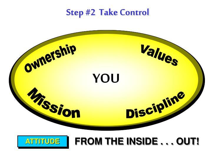 Step #2  Take Control