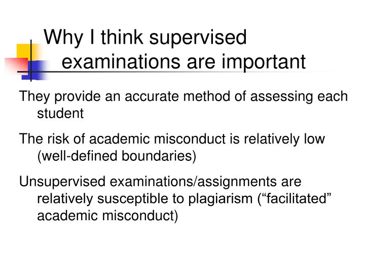 Why I think supervised examinations are important