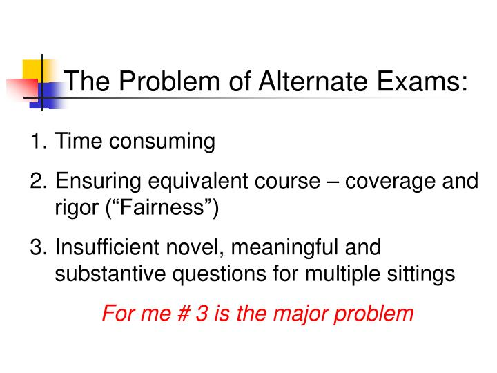 The Problem of Alternate Exams: