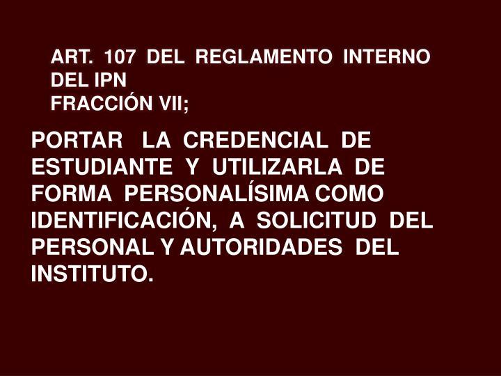 ART. 107 DEL REGLAMENTO INTERNO DEL IPN