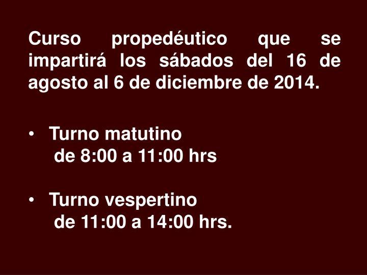 Curso propedéutico que se impartirá los sábados del 16 de agosto al 6 de diciembre de 2014.