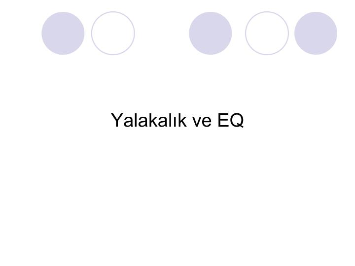 Yalakalk ve EQ