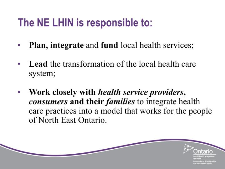 The NE LHIN is responsible to: