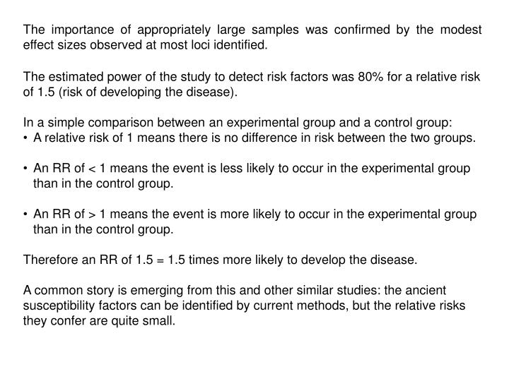 The importance of appropriately large samples was confirmed by the modest effect sizes observed at most loci identified.