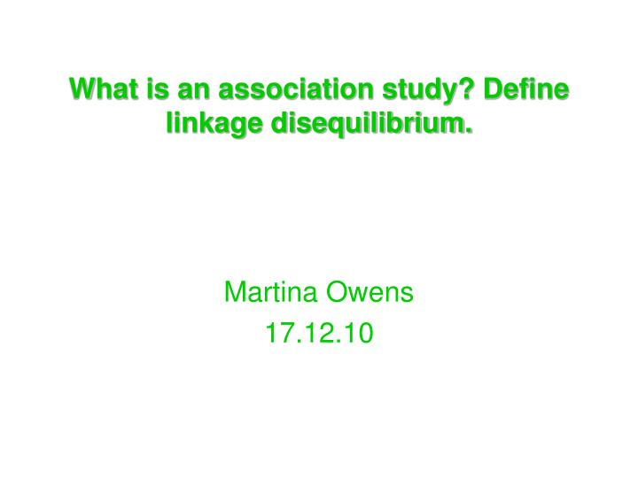What is an association study define linkage disequilibrium