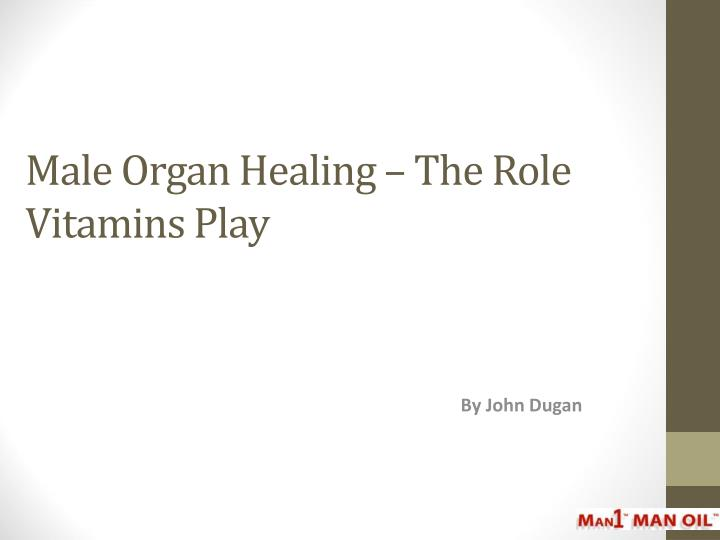 Male organ healing the role vitamins play