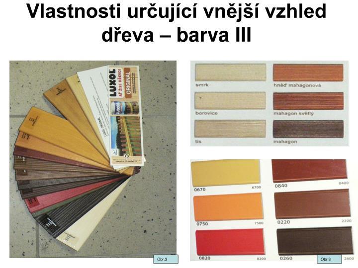 Vlastnosti určující vnější vzhled dřeva – barva III