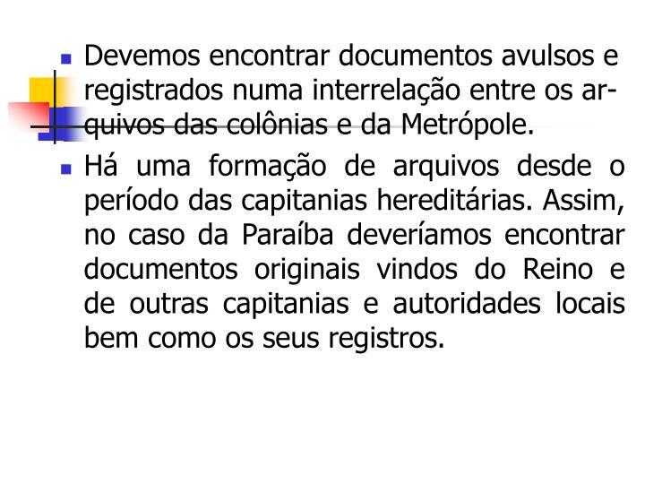 Devemos encontrar documentos avulsos e registrados numa interrelação entre os ar-quivos das colônias e da Metrópole.