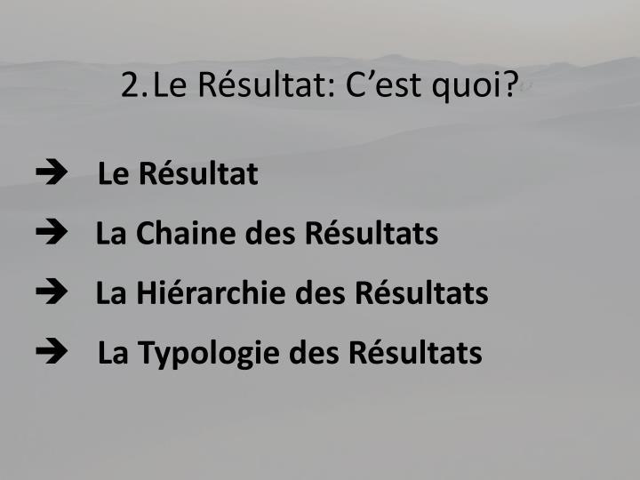 2.Le Résultat: C'est quoi?