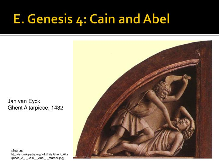 E. Genesis 4: Cain and Abel