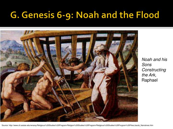 G. Genesis 6-9: Noah and the Flood