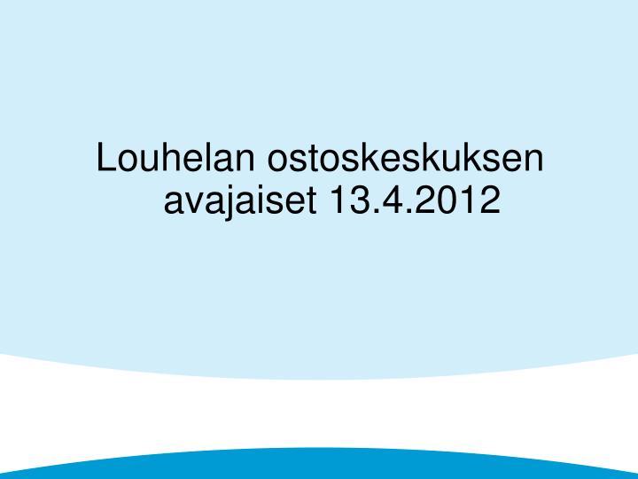 Louhelan ostoskeskuksen avajaiset 13.4.2012