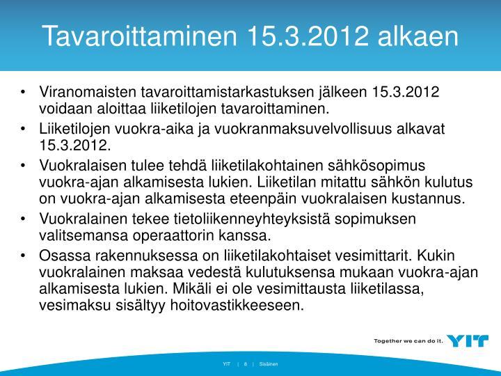 Viranomaisten tavaroittamistarkastuksen jälkeen 15.3.2012 voidaan aloittaa liiketilojen tavaroittaminen.