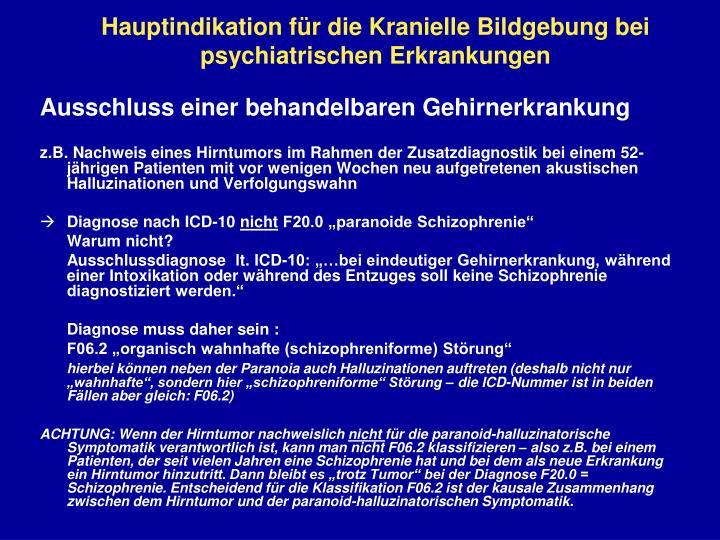 Hauptindikation für die Kranielle Bildgebung bei psychiatrischen Erkrankungen