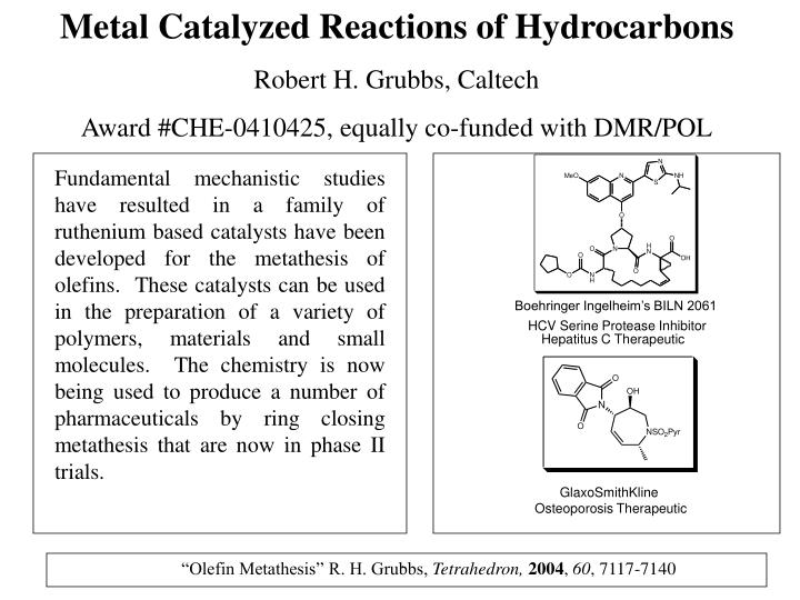 olefin-metathesis catalysts for the preparation of molecules and materials Research in the past two decades has yielded structurally well-defined catalysts for olefin metathesis that are used to synthesize an array of molecules with.