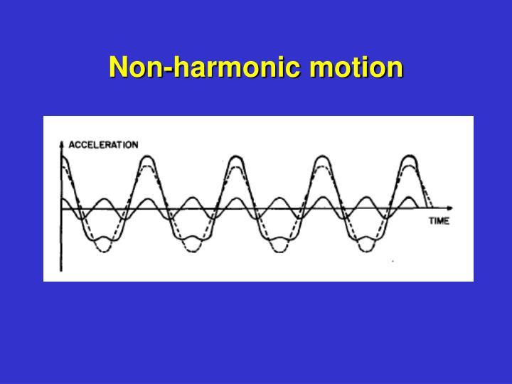 Non-harmonic motion
