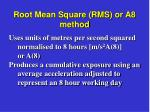 root mean square rms or a8 method