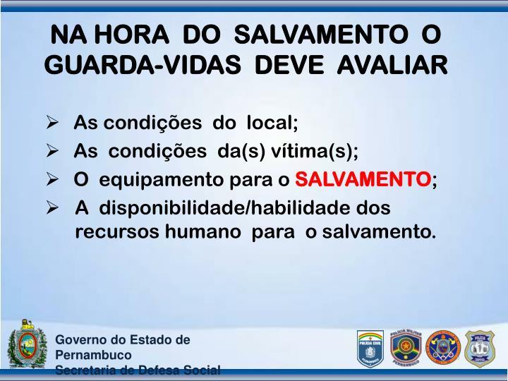 NA HORA  DO  SALVAMENTO  O GUARDA-VIDAS  DEVE  AVALIAR