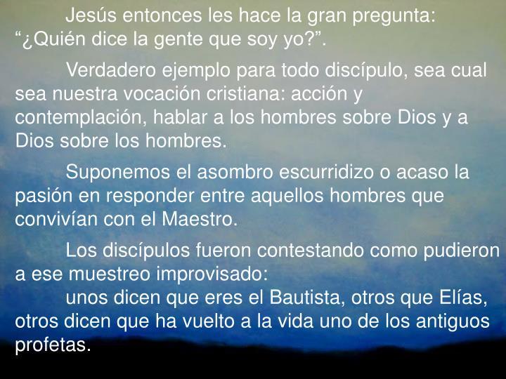 """Jesús entonces les hace la gran pregunta: """"¿Quién dice la gente que soy yo?""""."""