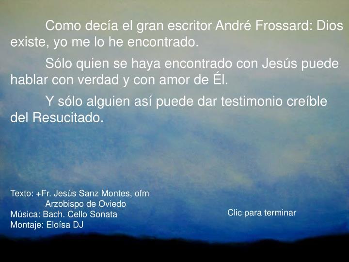 Como decía el gran escritor André Frossard: Dios existe, yo me lo he encontrado.